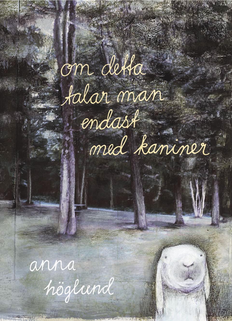 Om detta talar man endast med kaniner (2013), Anna Höglund