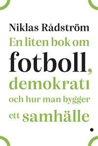 en-liten-bok-om-fotboll-demokrati-och-hur-man-bygger-ett-samhalle